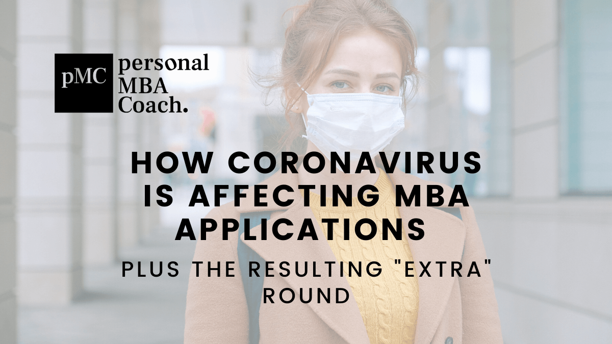 "Personal MBA Coach's Thoughts on How Coronavirus is Affecting MBA Applications and the Resulting ""Extra"" Round"