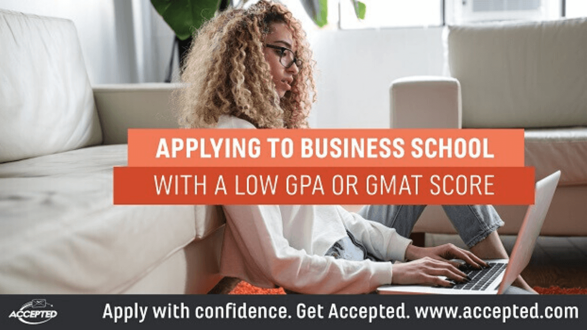 So, You're Applying to Business School with a Low MBA GPA or GMAT Score?