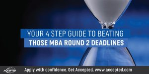 Your 4 Step Guide to Beating Those MBA Round 2 Deadlines